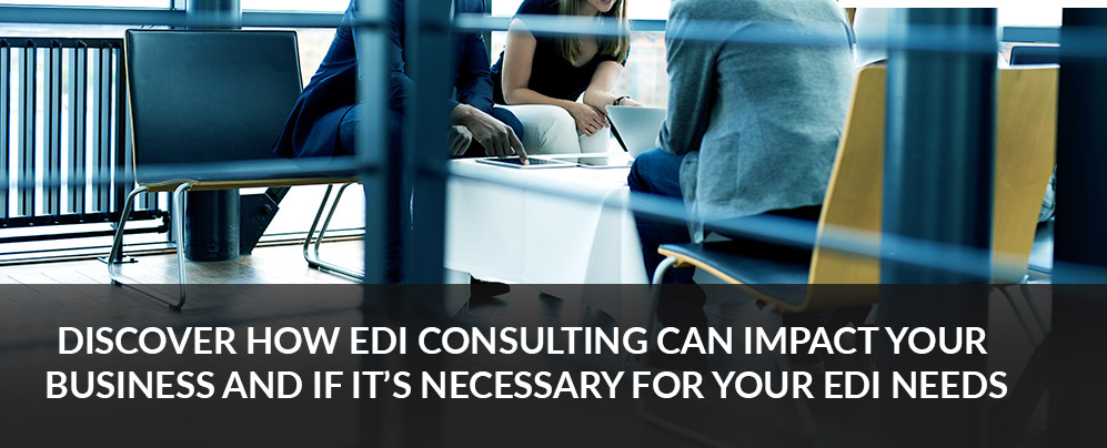 DISCOVER HOW EDI CONSULTING CAN IMPACT YOUR BUSINESS AND IF IT'S NECESSARY FOR YOUR EDI NEEDS