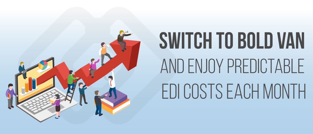 Switch to BOLD VAN and Enjoy Predictable EDI Costs Each Month