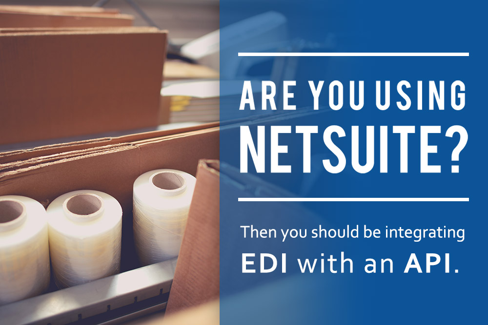 Are you Using NetSuite? Then you should be integrating EDI with an API.