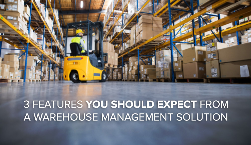 3 features you should expect from a warehouse management solution