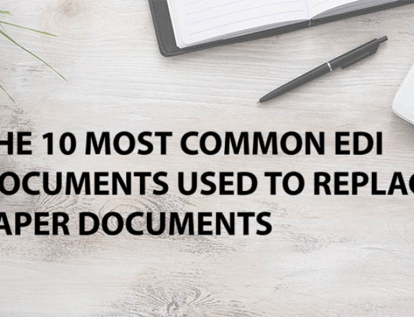 The 10 Most Common EDI Documents Used to Replace Paper Documents